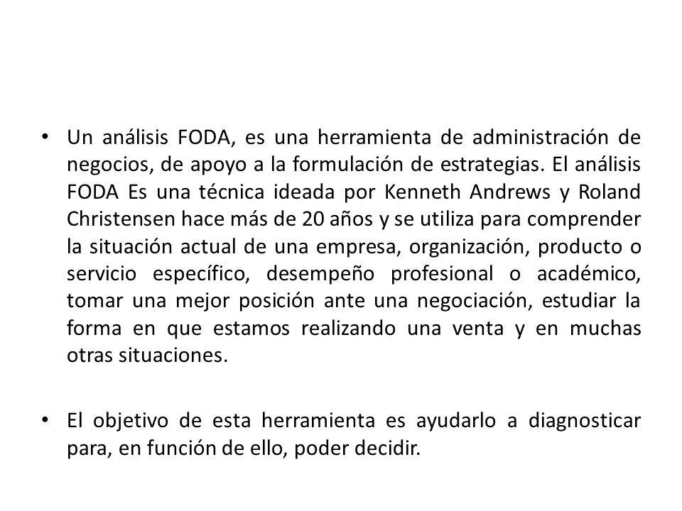 Un análisis FODA, es una herramienta de administración de negocios, de apoyo a la formulación de estrategias.