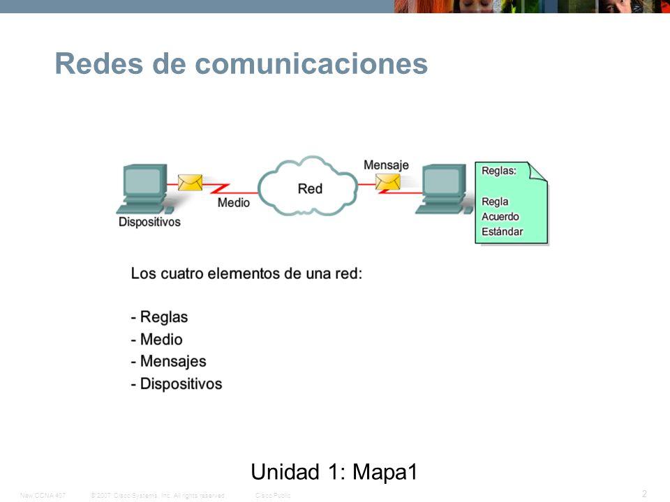 © 2007 Cisco Systems, Inc. All rights reserved.Cisco PublicNew CCNA 407 3 Unidad 1: Mapa 1