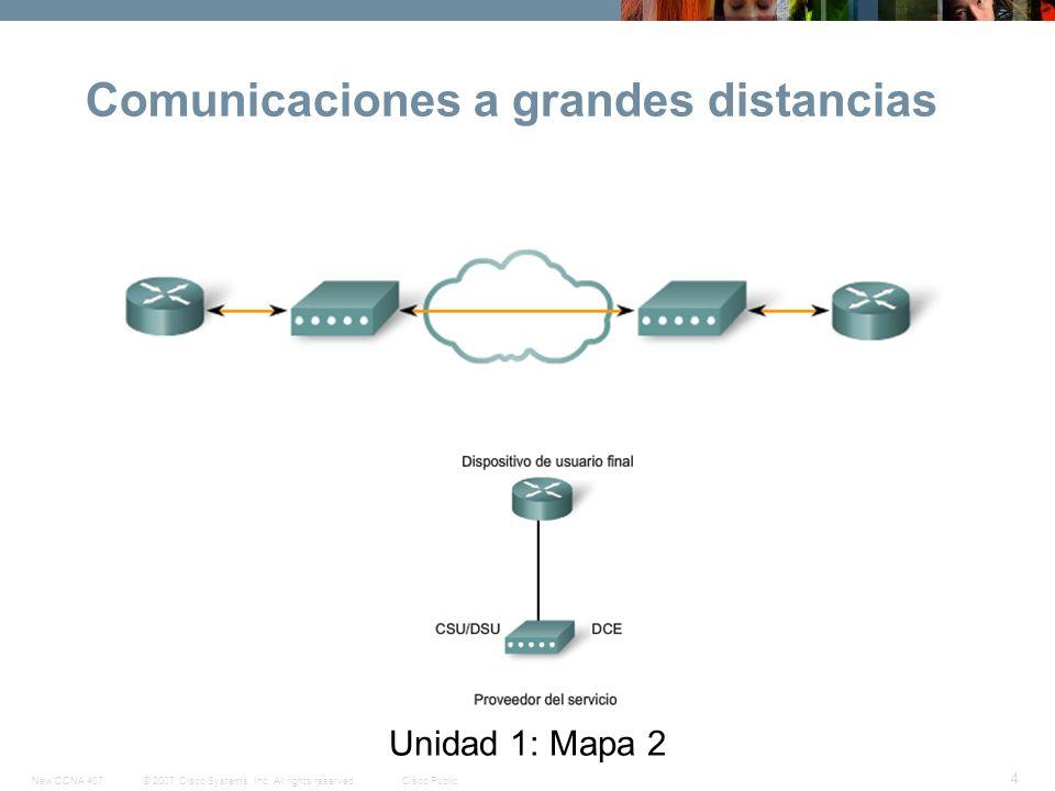 © 2007 Cisco Systems, Inc. All rights reserved.Cisco PublicNew CCNA 407 5 Unidad 1:Mapa 2