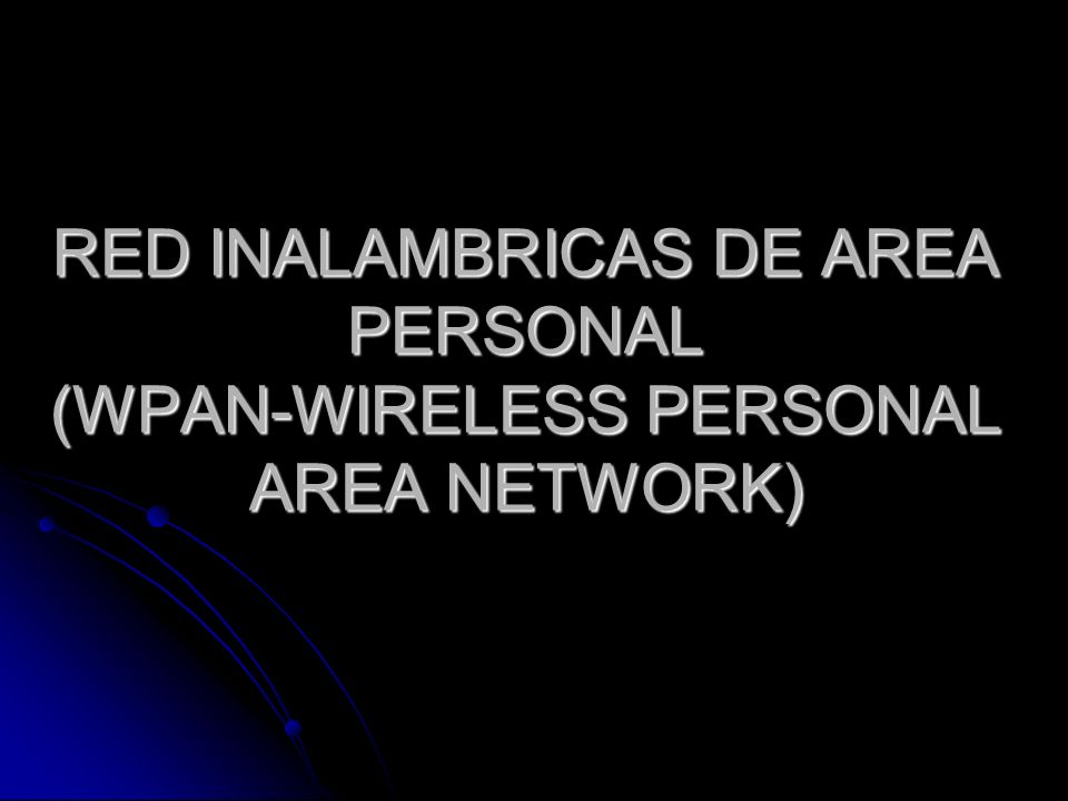 RED INALAMBRICAS DE AREA PERSONAL (WPAN-WIRELESS PERSONAL AREA NETWORK)