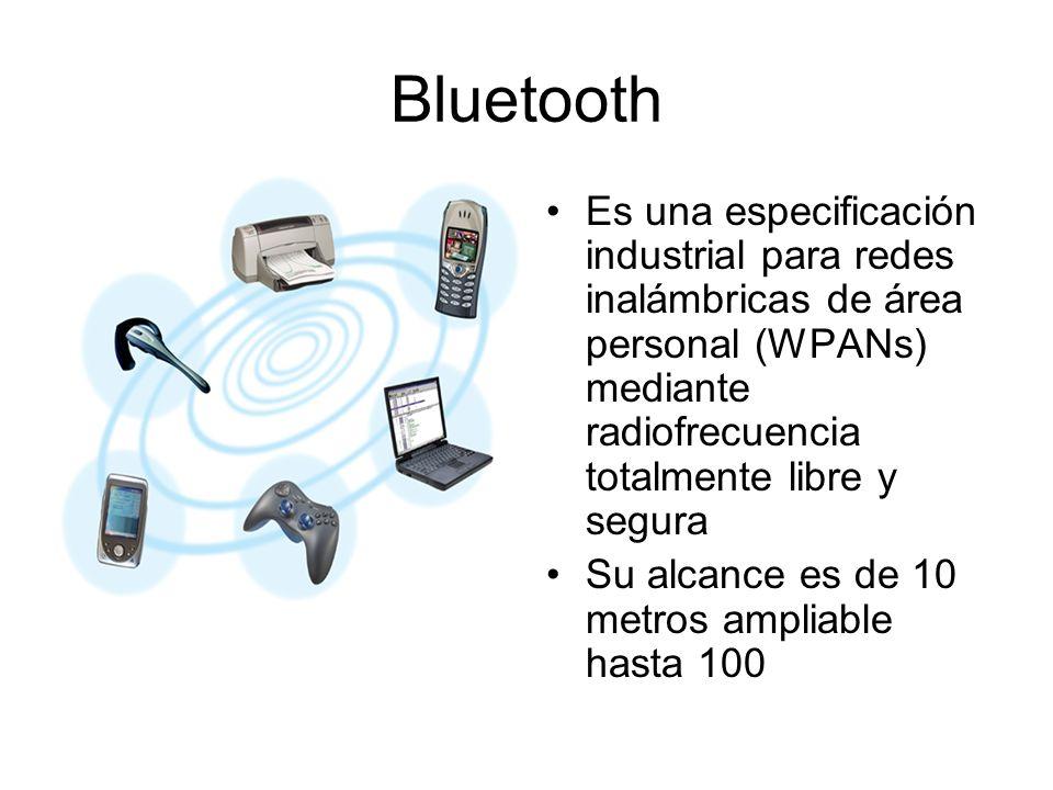 Bluetooth Es una especificación industrial para redes inalámbricas de área personal (WPANs) mediante radiofrecuencia totalmente libre y segura Su alca