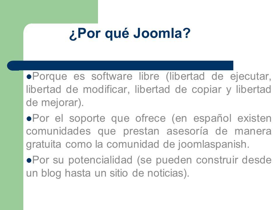 ¿Por qué Joomla? Porque es software libre (libertad de ejecutar, libertad de modificar, libertad de copiar y libertad de mejorar). Por el soporte que