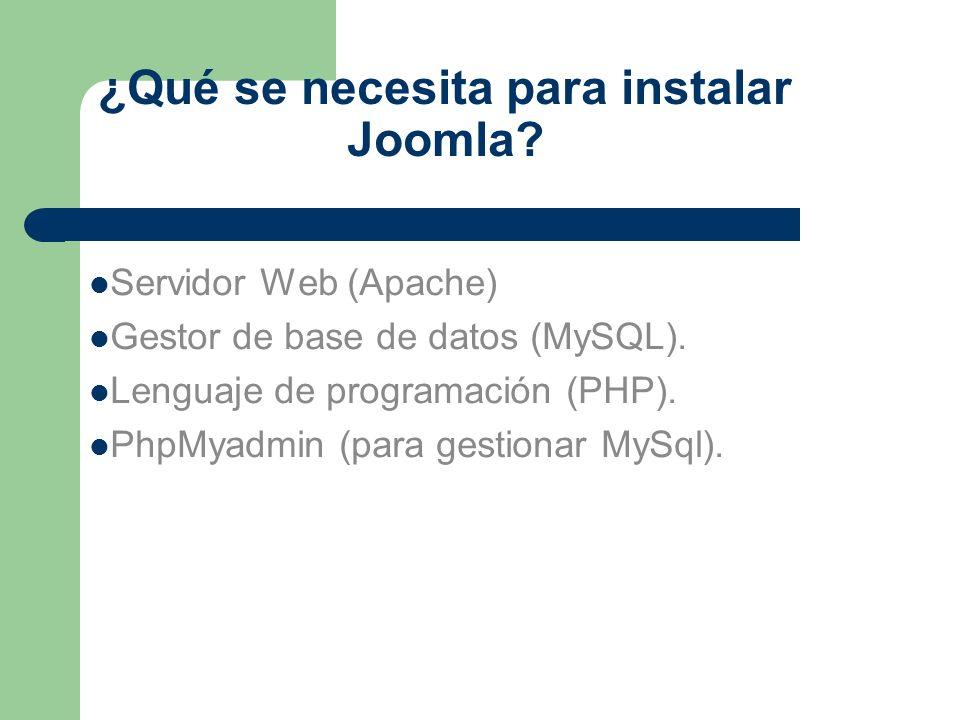 ¿Qué se necesita para instalar Joomla? Servidor Web (Apache) Gestor de base de datos (MySQL). Lenguaje de programación (PHP). PhpMyadmin (para gestion