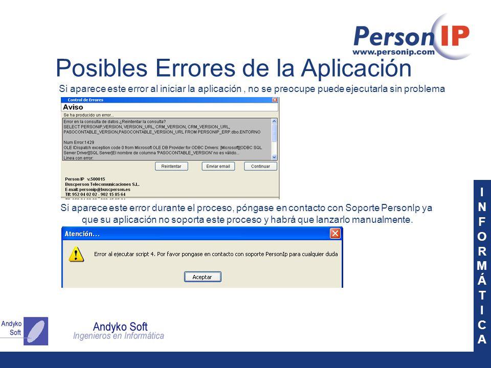 INFORMÁTICAINFORMÁTICA Posibles Errores de la Aplicación Si aparece este error durante el proceso, póngase en contacto con Soporte PersonIp ya que su