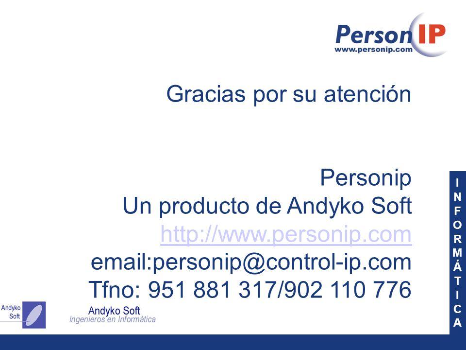 INFORMÁTICAINFORMÁTICA Gracias por su atención Personip Un producto de Andyko Soft http://www.personip.com email:personip@control-ip.com Tfno: 951 881 317/902 110 776