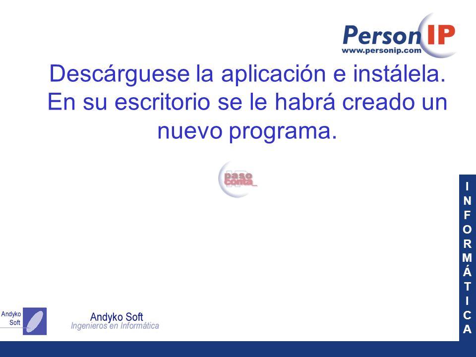 INFORMÁTICAINFORMÁTICA Descárguese la aplicación e instálela. En su escritorio se le habrá creado un nuevo programa.