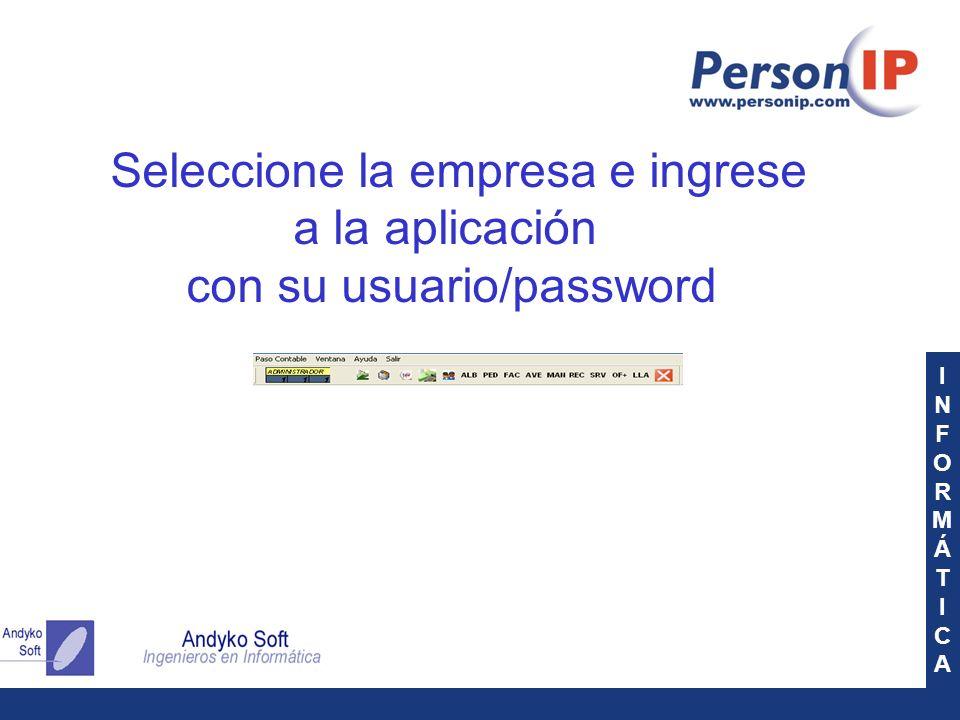 INFORMÁTICAINFORMÁTICA Seleccione la empresa e ingrese a la aplicación con su usuario/password