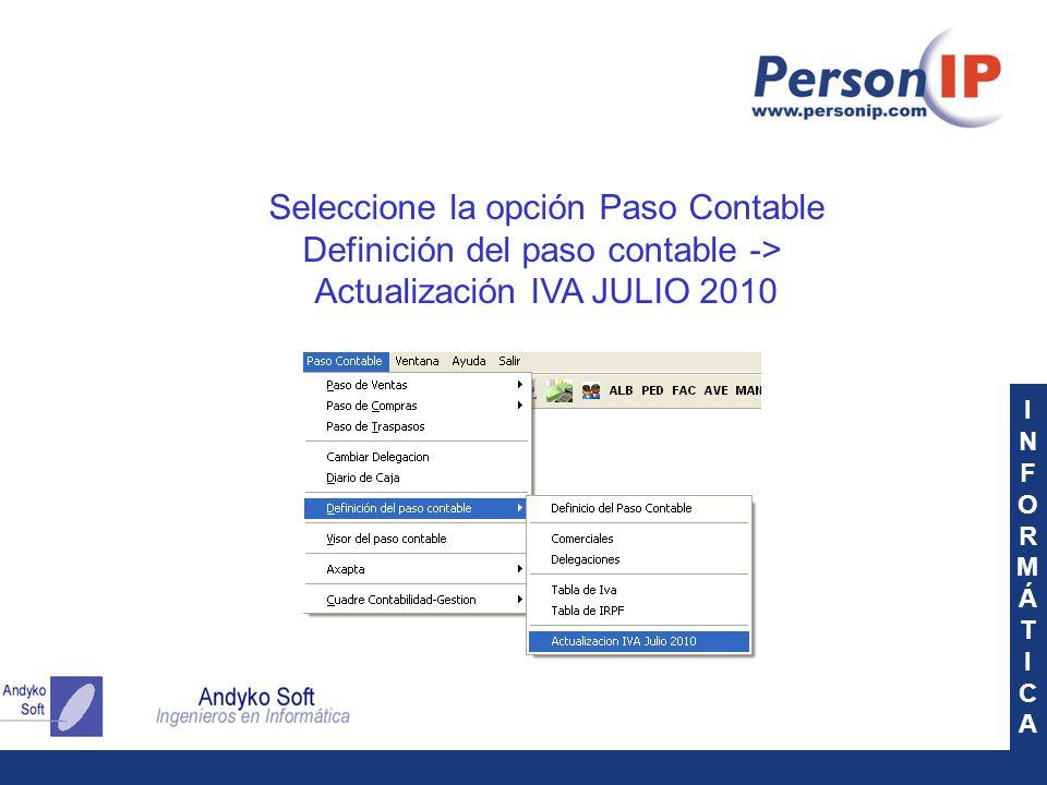INFORMÁTICAINFORMÁTICA Seleccione la opción Paso Contable Definición del paso contable -> Actualización IVA JULIO 2010