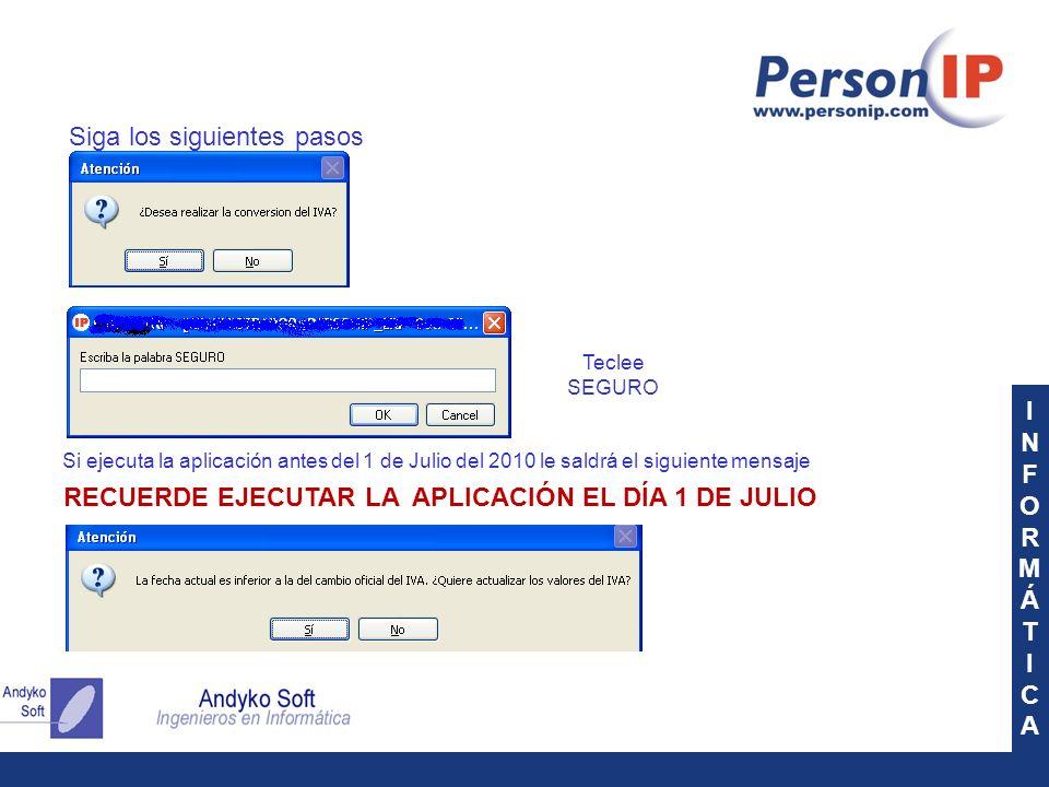 INFORMÁTICAINFORMÁTICA Siga los siguientes pasos Teclee SEGURO Si ejecuta la aplicación antes del 1 de Julio del 2010 le saldrá el siguiente mensaje RECUERDE EJECUTAR LA APLICACIÓN EL DÍA 1 DE JULIO