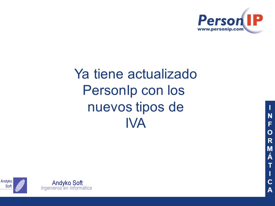 INFORMÁTICAINFORMÁTICA Ya tiene actualizado PersonIp con los nuevos tipos de IVA