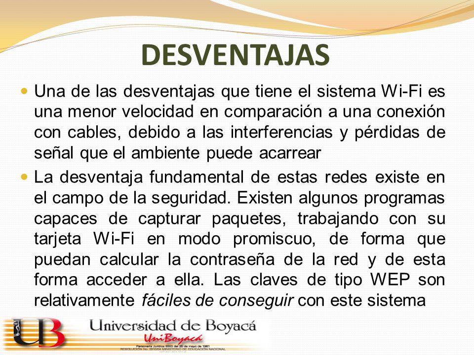 DESVENTAJAS Una de las desventajas que tiene el sistema Wi-Fi es una menor velocidad en comparación a una conexión con cables, debido a las interferen