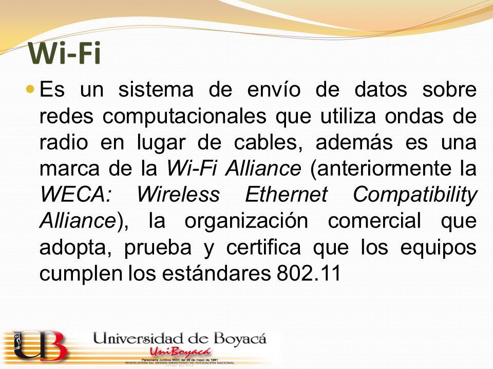 Wi-Fi Es un sistema de envío de datos sobre redes computacionales que utiliza ondas de radio en lugar de cables, además es una marca de la Wi-Fi Allia