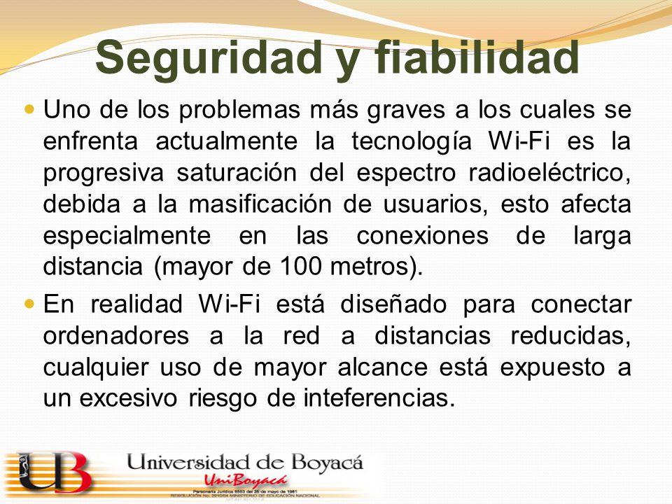 Seguridad y fiabilidad Uno de los problemas más graves a los cuales se enfrenta actualmente la tecnología Wi-Fi es la progresiva saturación del espect