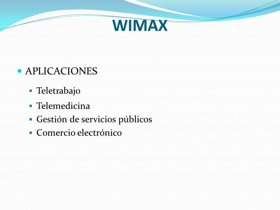 WIMAX APLICACIONES Teletrabajo Telemedicina Gestión de servicios públicos Comercio electrónico