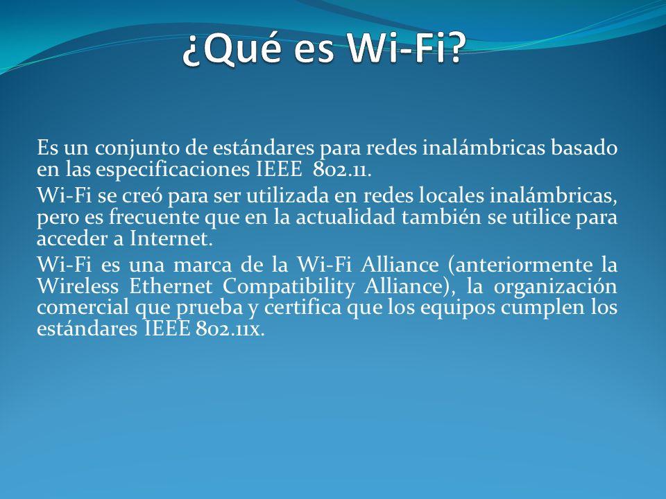 Es un conjunto de estándares para redes inalámbricas basado en las especificaciones IEEE 802.11. Wi-Fi se creó para ser utilizada en redes locales ina