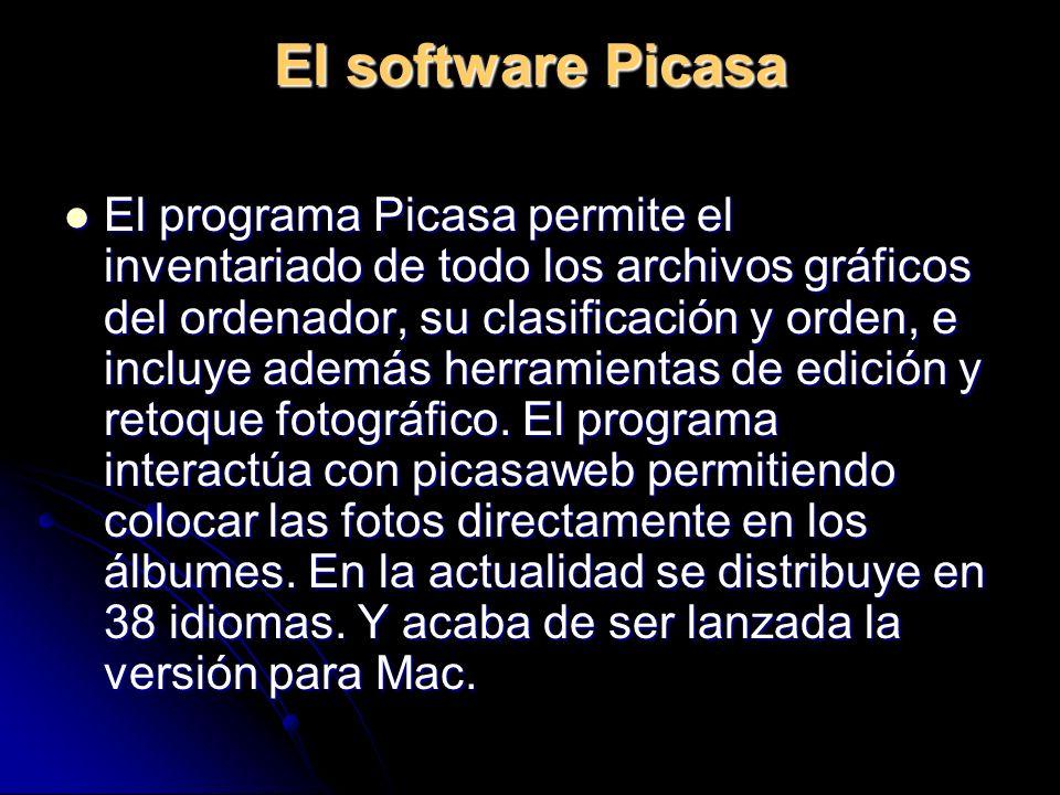 El software Picasa El programa Picasa permite el inventariado de todo los archivos gráficos del ordenador, su clasificación y orden, e incluye además herramientas de edición y retoque fotográfico.