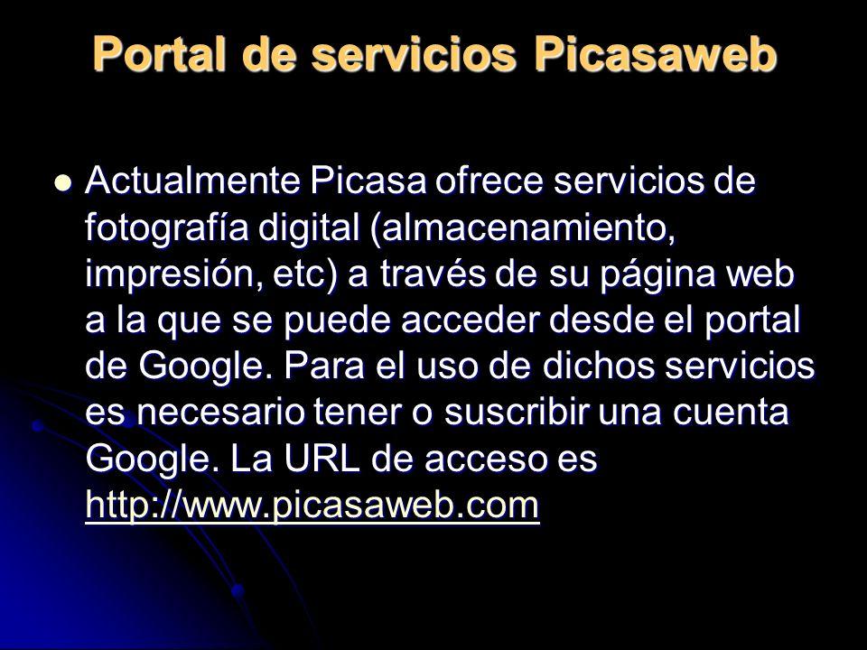 Portal de servicios Picasaweb Actualmente Picasa ofrece servicios de fotografía digital (almacenamiento, impresión, etc) a través de su página web a la que se puede acceder desde el portal de Google.