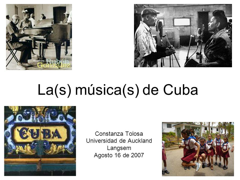 La(s) música(s) de Cuba Constanza Tolosa Universidad de Auckland Langsem Agosto 16 de 2007