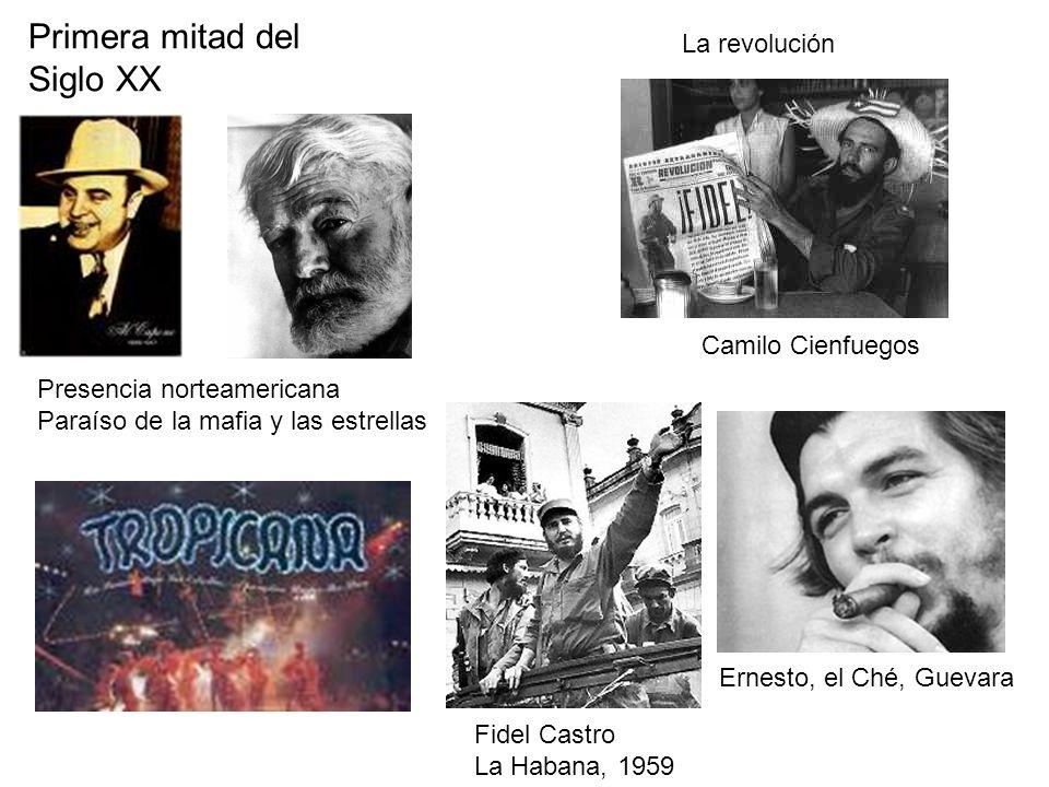 Primera mitad del Siglo XX Presencia norteamericana Paraíso de la mafia y las estrellas La revolución Camilo Cienfuegos Ernesto, el Ché, Guevara Fidel