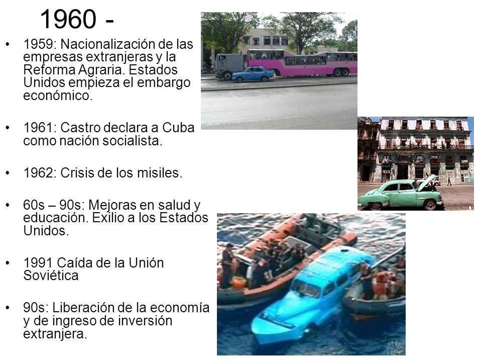 1960 - 1959: Nacionalización de las empresas extranjeras y la Reforma Agraria. Estados Unidos empieza el embargo económico. 1961: Castro declara a Cub