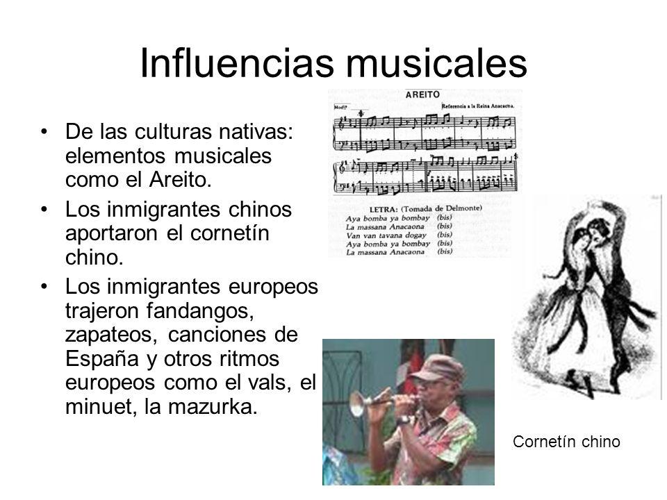 Influencias musicales De las culturas nativas: elementos musicales como el Areito. Los inmigrantes chinos aportaron el cornetín chino. Los inmigrantes