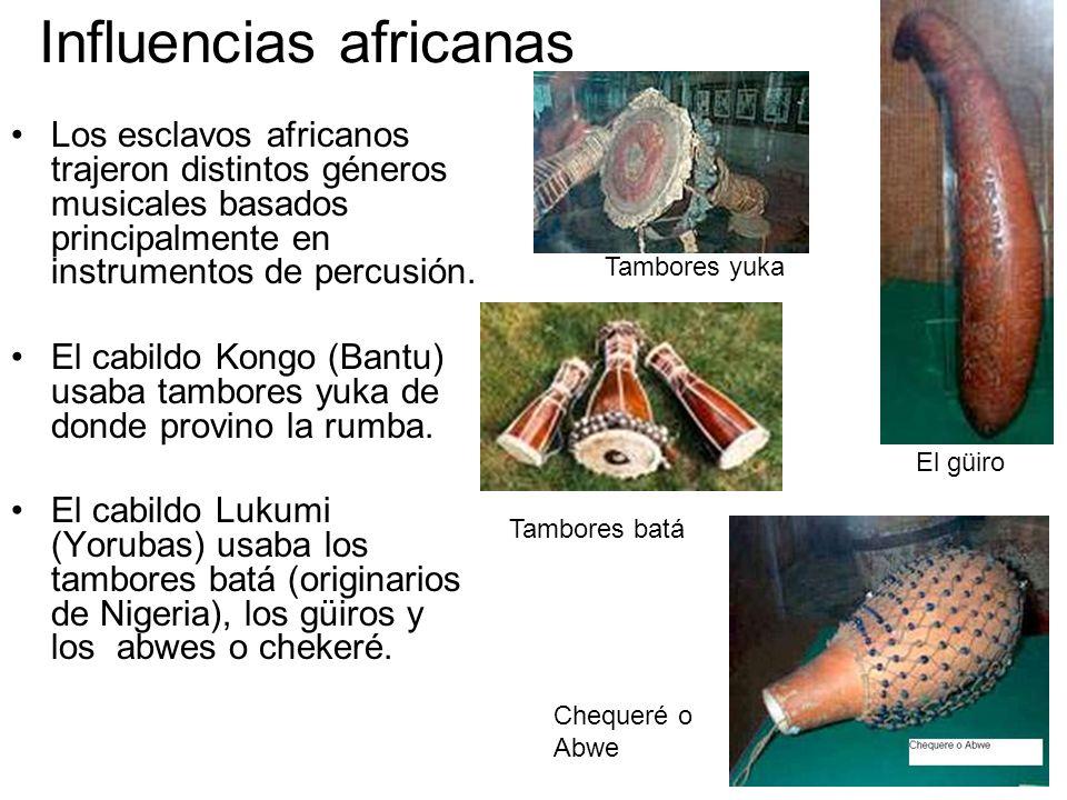 Influencias africanas Los esclavos africanos trajeron distintos géneros musicales basados principalmente en instrumentos de percusión. El cabildo Kong
