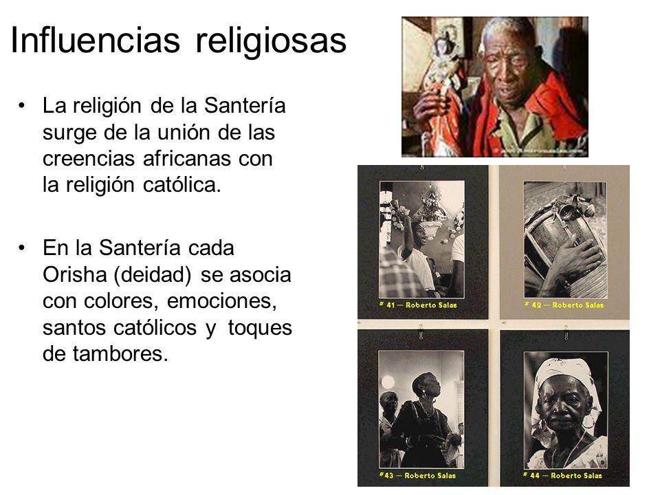 Influencias religiosas La religión de la Santería surge de la unión de las creencias africanas con la religión católica. En la Santería cada Orisha (d