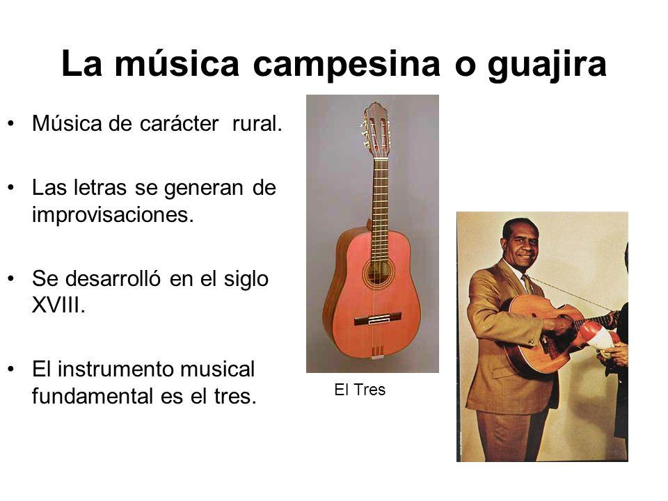 La música campesina o guajira Música de carácter rural. Las letras se generan de improvisaciones. Se desarrolló en el siglo XVIII. El instrumento musi