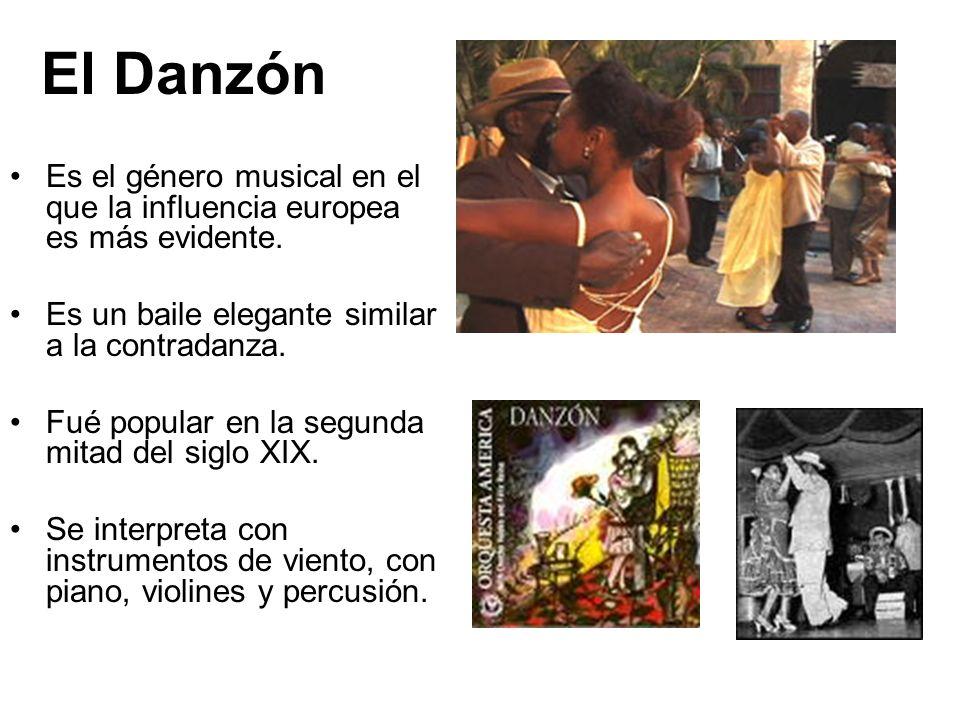 El Danzón Es el género musical en el que la influencia europea es más evidente. Es un baile elegante similar a la contradanza. Fué popular en la segun
