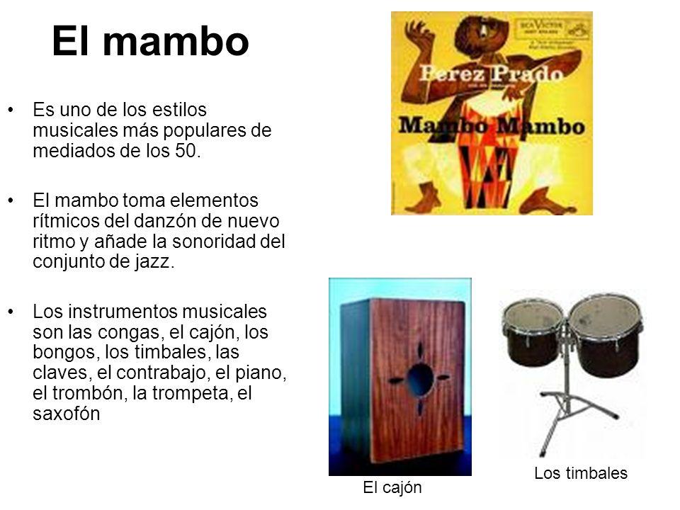 El mambo Es uno de los estilos musicales más populares de mediados de los 50. El mambo toma elementos rítmicos del danzón de nuevo ritmo y añade la so