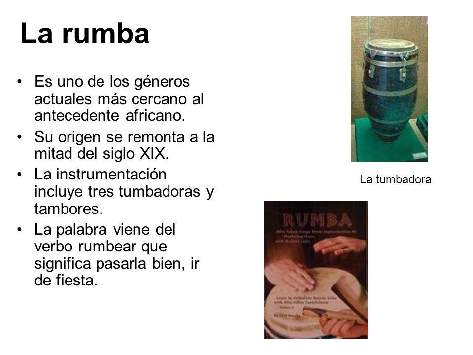La rumba Es uno de los géneros actuales más cercano al antecedente africano. Su origen se remonta a la mitad del siglo XIX. La instrumentación incluye