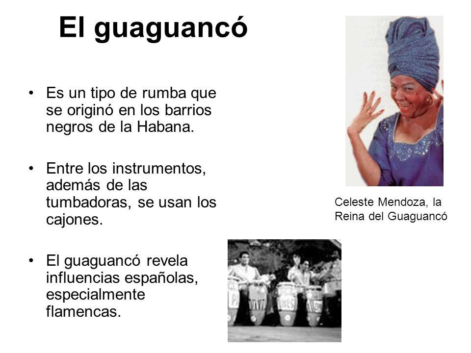 El guaguancó Es un tipo de rumba que se originó en los barrios negros de la Habana. Entre los instrumentos, además de las tumbadoras, se usan los cajo