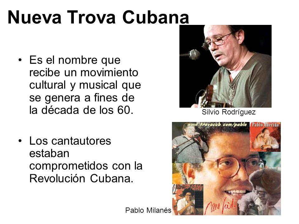 Nueva Trova Cubana Es el nombre que recibe un movimiento cultural y musical que se genera a fines de la década de los 60. Los cantautores estaban comp