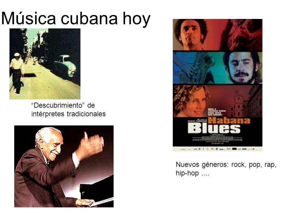 Música cubana hoy Descubrimiento de intérpretes tradicionales Nuevos géneros: rock, pop, rap, hip-hop....
