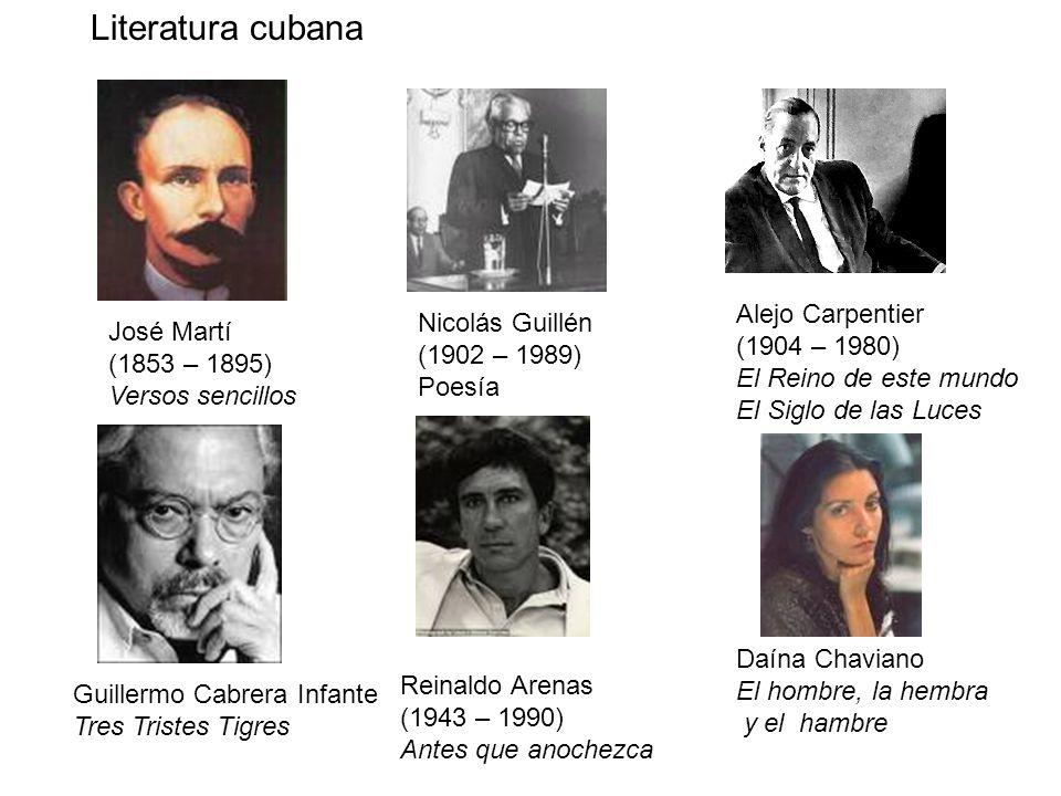 Alejo Carpentier (1904 – 1980) El Reino de este mundo El Siglo de las Luces Nicolás Guillén (1902 – 1989) Poesía José Martí (1853 – 1895) Versos senci