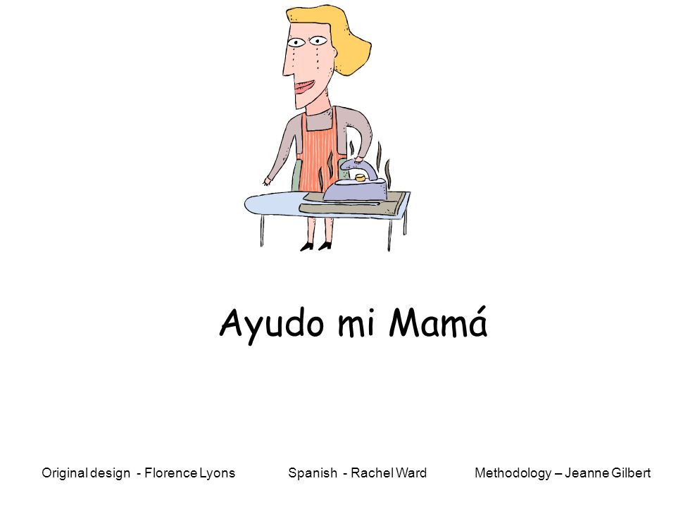 Ayudo mi Mamá Methodology – Jeanne GilbertOriginal design - Florence Lyons Spanish - Rachel Ward