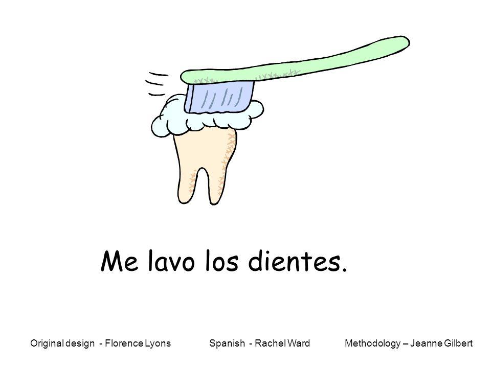 Me lavo. Methodology – Jeanne GilbertOriginal design - Florence Lyons Spanish - Rachel Ward