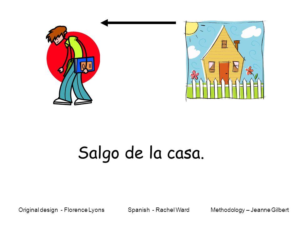 Voy a colegio. Methodology – Jeanne GilbertOriginal design - Florence Lyons Spanish - Rachel Ward