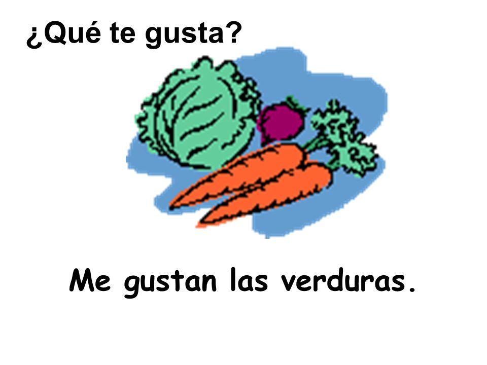 Me gustan las verduras. ¿Qué te gusta?