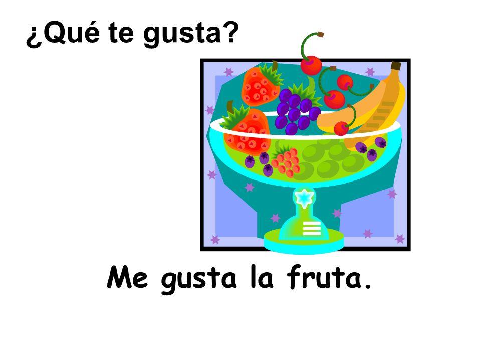 Me gusta la fruta. ¿Qué te gusta?