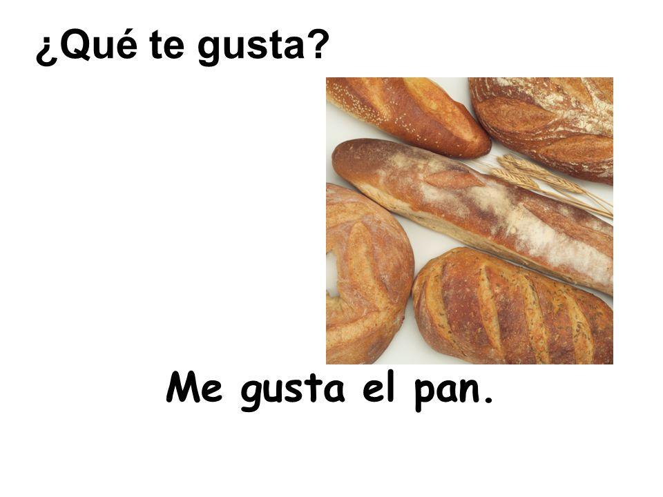 Me gusta el pan. ¿Qué te gusta?