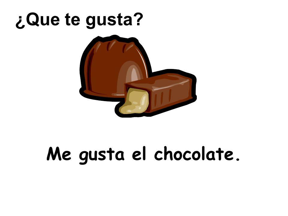 Me gusta el chocolate. ¿Que te gusta?