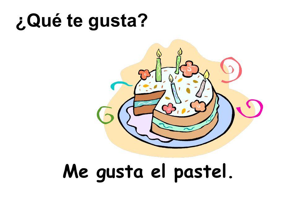 Me gusta el pastel. ¿Qué te gusta?