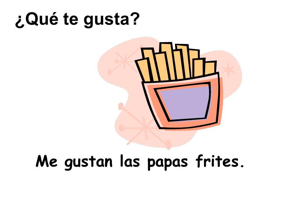 Me gustan las papas frites. ¿Qué te gusta?
