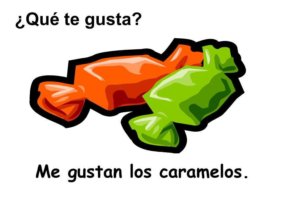 Me gustan los caramelos. ¿Qué te gusta?