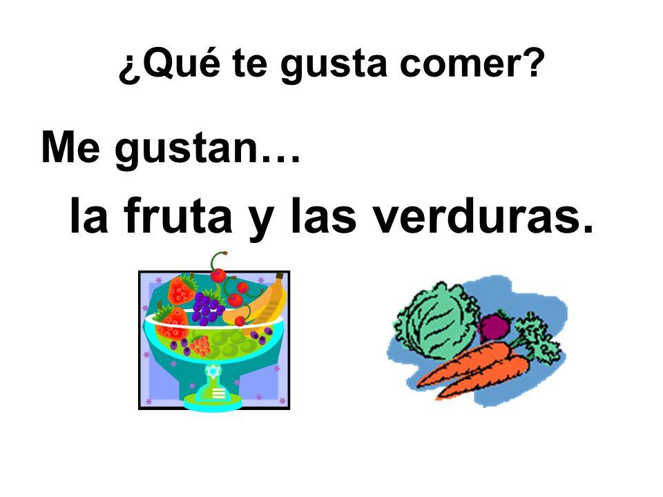¿Qué te gusta comer? Me gustan… la fruta y las verduras.