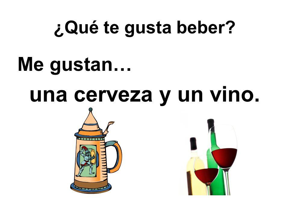 ¿Qué te gusta beber? Me gustan… una cerveza y un vino.
