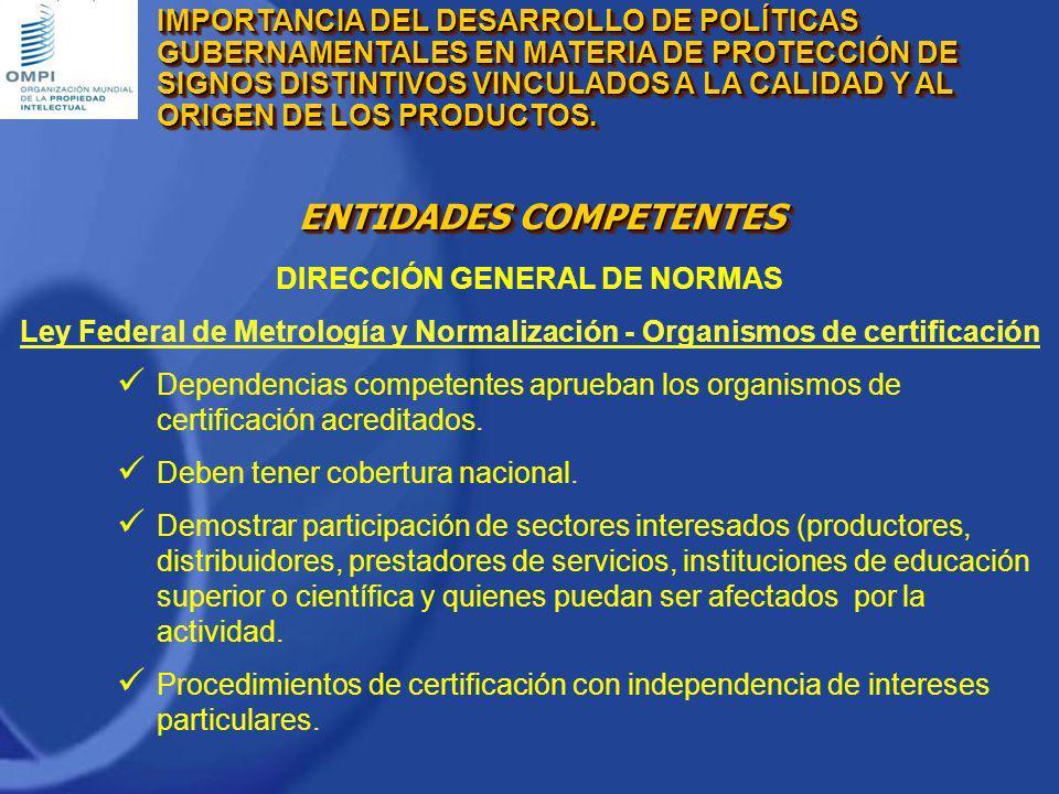 DIRECCIÓN GENERAL DE NORMAS Ley Federal de Metrología y Normalización - Organismos de certificación Dependencias competentes aprueban los organismos d