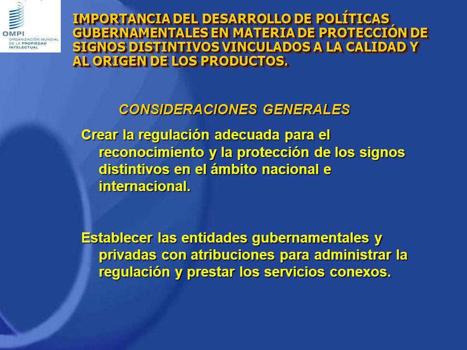 CONSIDERACIONES GENERALES Crear la regulación adecuada para el reconocimiento y la protección de los signos distintivos en el ámbito nacional e intern