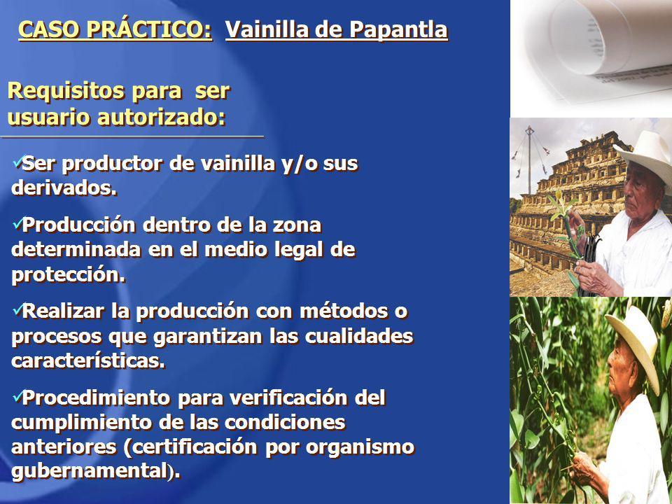 Ser productor de vainilla y/o sus derivados. Producción dentro de la zona determinada en el medio legal de protección. Realizar la producción con méto